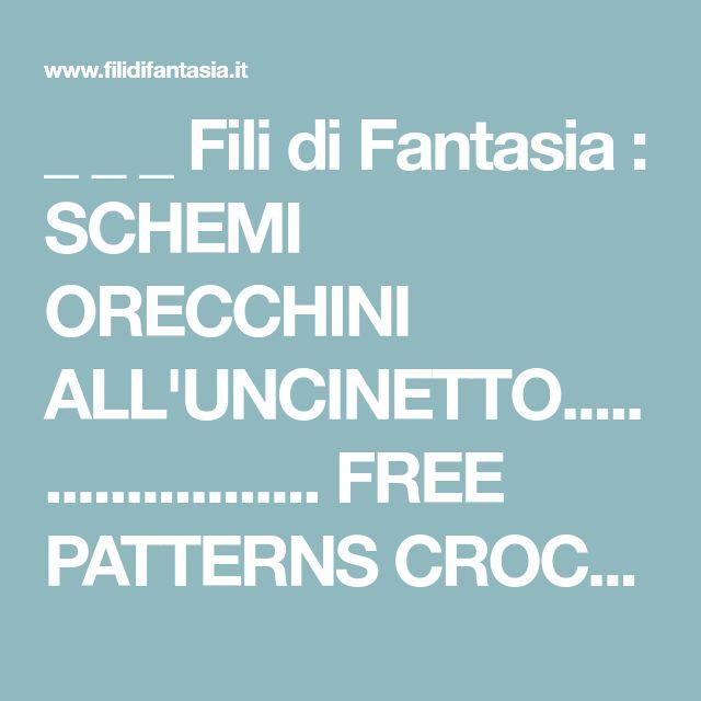 _ _ _ Fili di Fantasia : SCHEMI ORECCHINI ALL'UNCINETTO...................... FREE PATTERNS CROCHET EARRINGS