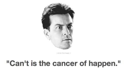 Cant is the cancer of happen. Indeed Sir, indeed.