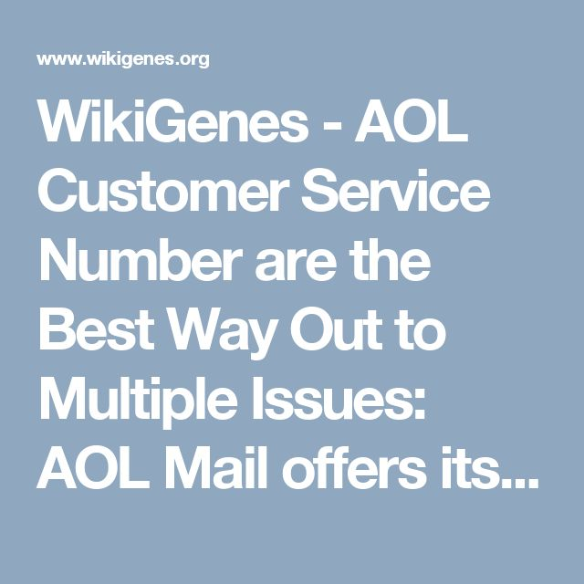 WikiGenes - AOL Customer Service Number are the Best Way Out to Multiple Issues: AOL Mail offers its users with the best security protocols that come integrated with the platform. Although, this does not guarantee you the safest and secured functioning of the email account forever. The reasons are numerous as the internet is home to various sick programs, viruses, spyware, etc. Apart from all this, no one can deny the possible technical errors that might come into your AOL Mail Account.