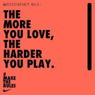 The more you love, the harder you play.