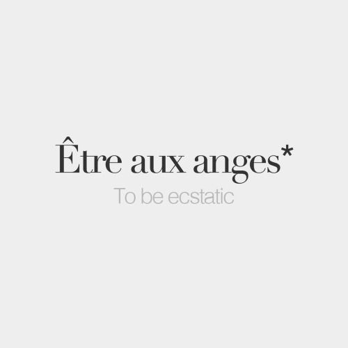 Literally: To be with the angels - Être aux anges