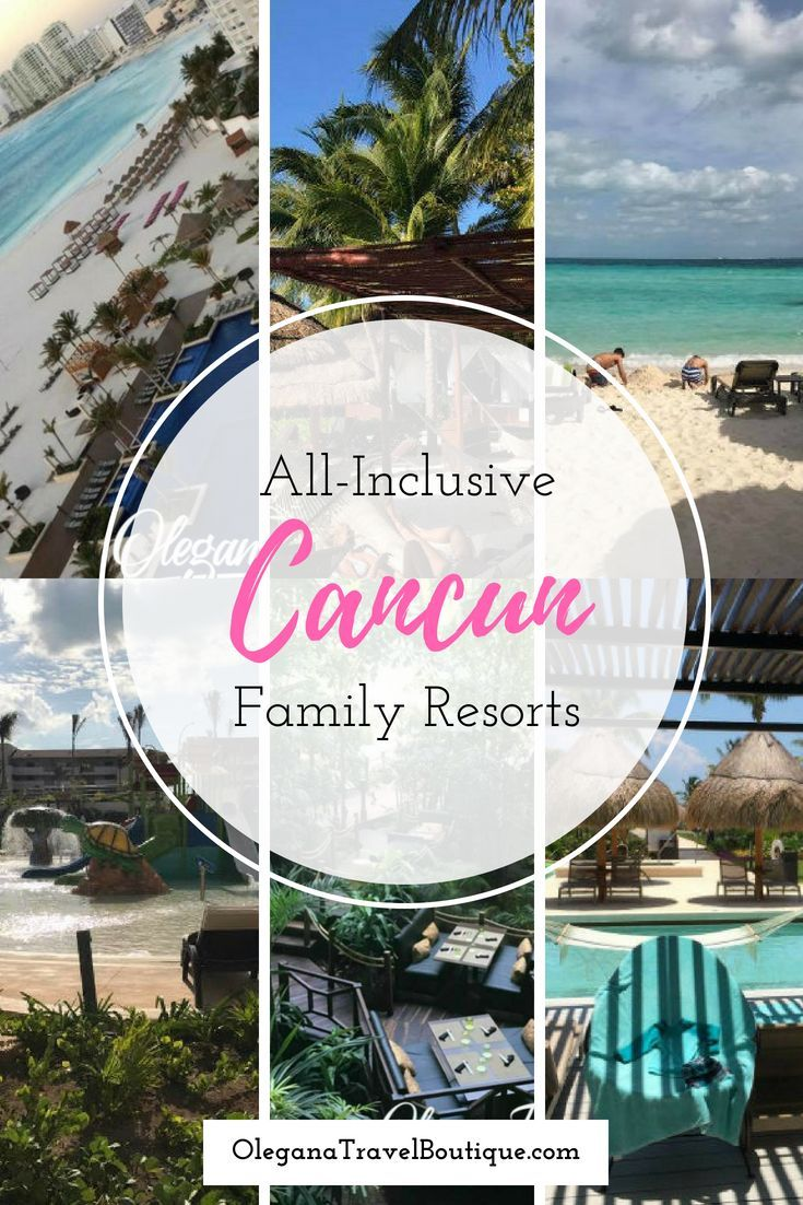 5 Best All Inclusive Resorts In Cancun Mexico For The Entire Family Olegana Travel Boutique Cancun Family Resort All Inclusive Family Resorts Family Resorts
