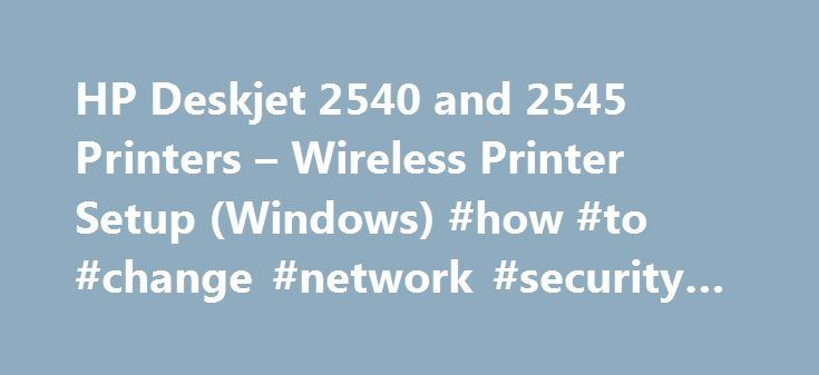HP Deskjet 2540 and 2545 Printers – Wireless Printer Setup (Windows) #how #to #change #network #security #key http://austin.remmont.com/hp-deskjet-2540-and-2545-printers-wireless-printer-setup-windows-how-to-change-network-security-key/  # There are a wide variety of Wi-Fi and router configurations for home networks. Some network settings and behaviors might cause the wireless connection to drop. To help keep the printer connected, you can manually set the printer's IP address using the…