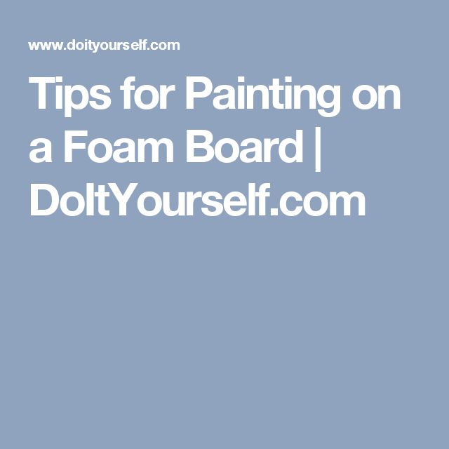 Tips for Painting on a Foam Board | DoItYourself.com
