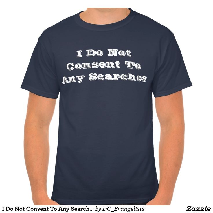 I Do Not Consent To Any Searches ~ T-Shirt