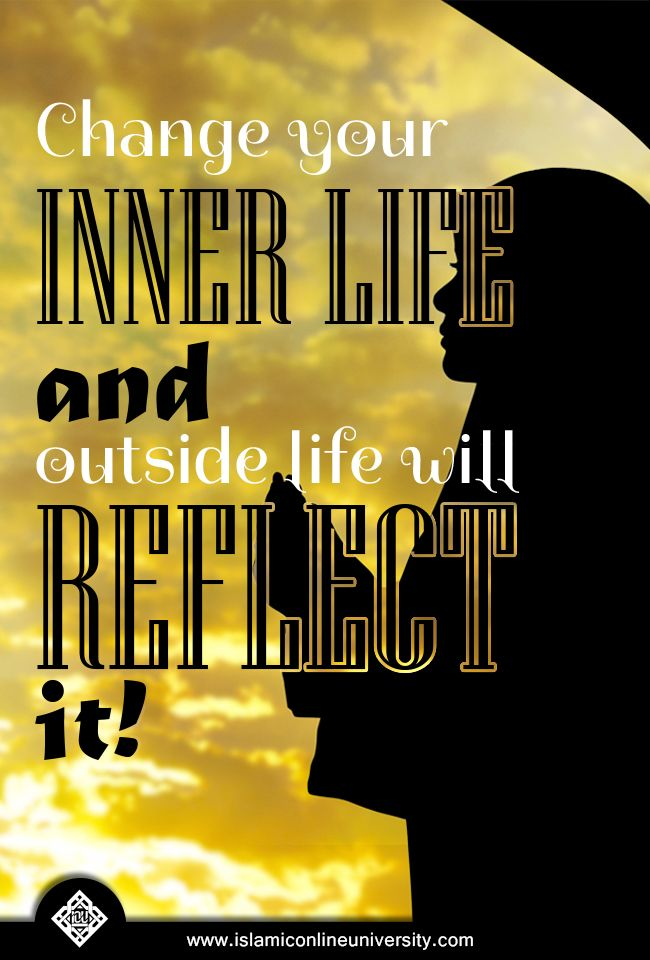 Change your inner life and your outside life will reflect it!