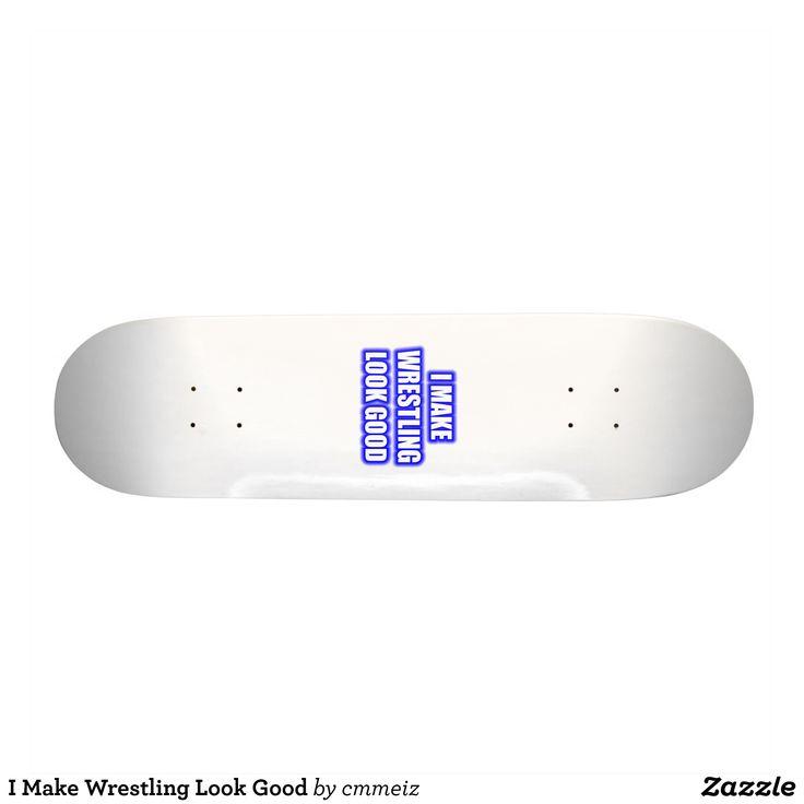 I Make Wrestling Look Good Skateboard Deck - Supreme Hard-Rock Maple Deck Custom Boards By Talented Fashion & Graphic Designers - #skating #skater #skateboarding #shopping #bargain #sale #stylish #cool #graphicdesign #trendy #design #designer #graphicdesigner #style