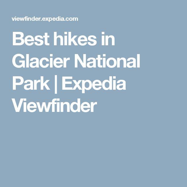 Best hikes in Glacier National Park | Expedia Viewfinder