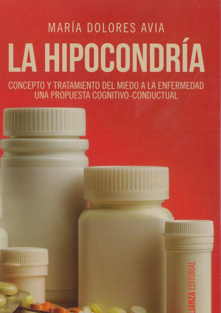 """""""LA HIPOCONDRÍA. CONCEPTO Y TRATAMIENTO DEL MIEDO A LA ENFERMEDAD . UNA PROPUESTA COGNITIVO-CONDUCTUAL"""" María Dolores Avia"""