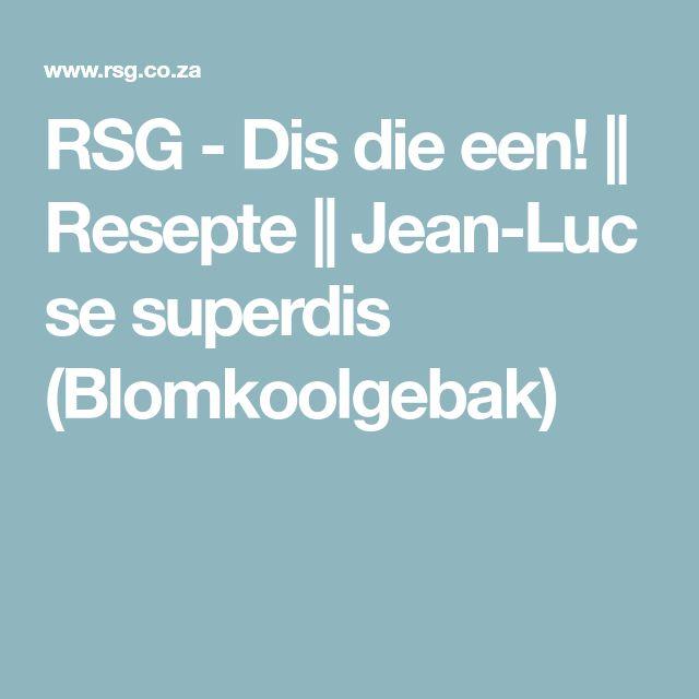 RSG - Dis die een! || Resepte || Jean-Luc se superdis (Blomkoolgebak)
