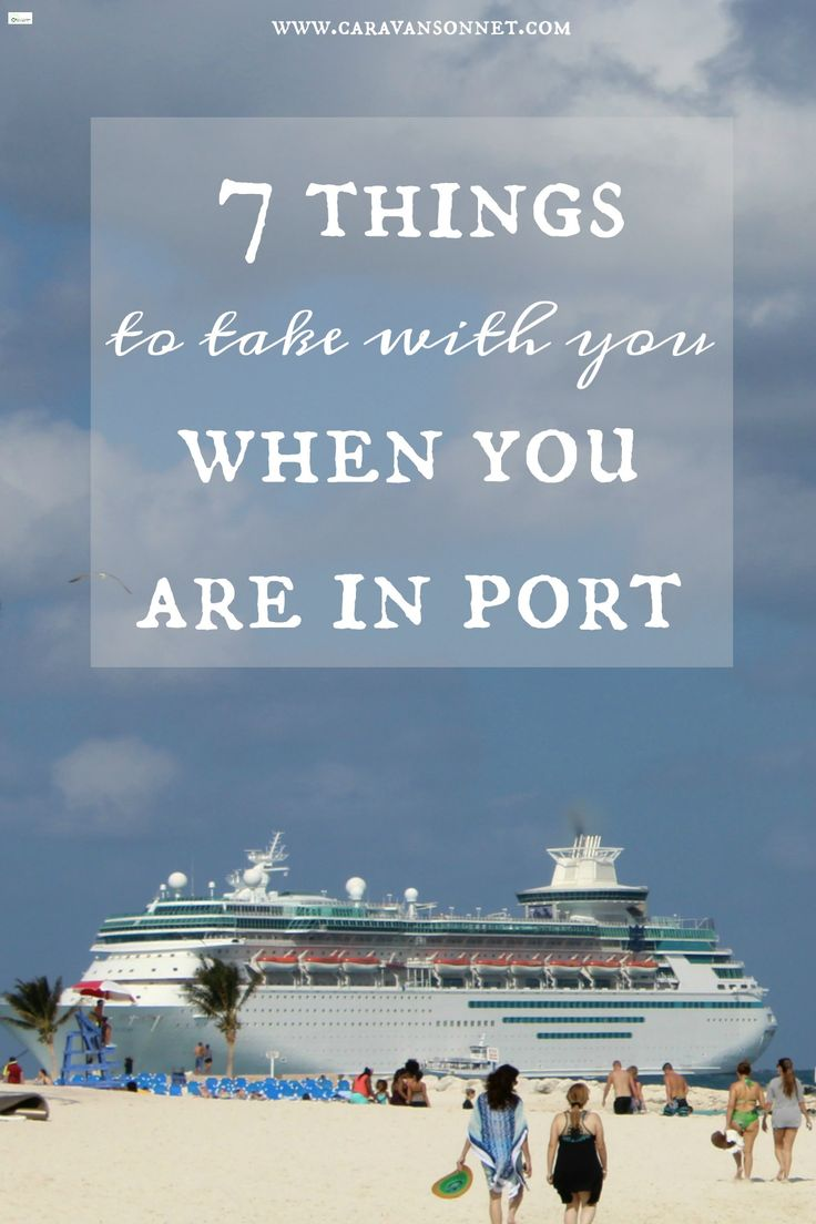 7 Things to Take With You When You Are In Port #cruising #cruisetips #cruise #caravansonnet #travel