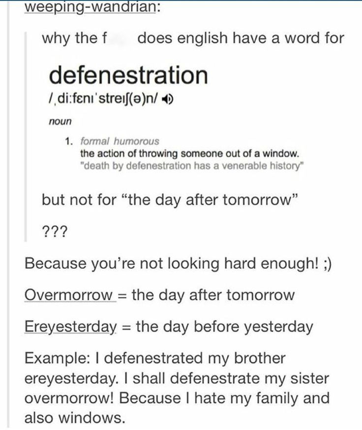 Oh my god. Defenestration. The act of throwing someone out of a window that's great.