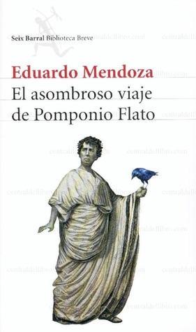 """""""El asombroso viaje de Pomponio Flato"""" // Eduardo Mendoza"""