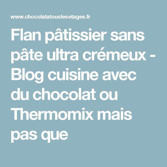 Flan pâtissier sans pâte ultra crémeux - Blog cuisine avec du chocolat ou Thermomix mais pas que