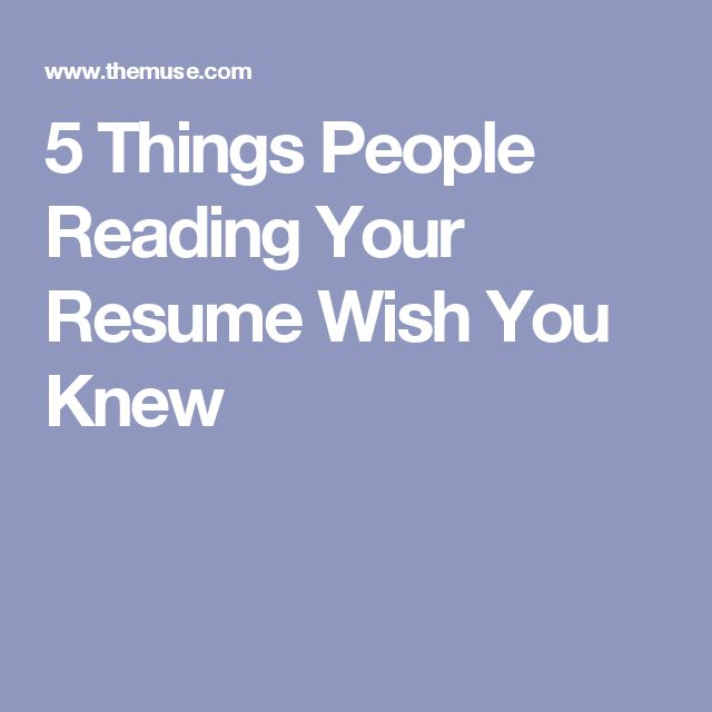 5 Things People Reading Your Resume Wish You Knew