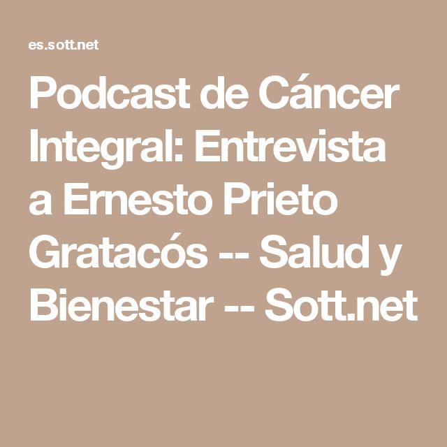 Podcast de Cáncer Integral: Entrevista a Ernesto Prieto Gratacós -- Salud y Bienestar -- Sott.net