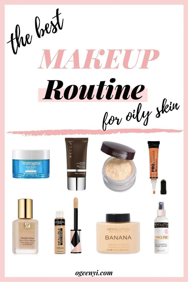 8 Steps To The Best Makeup Routine For Oily Skin In 2020 Oily Skin Makeup Oily Skin Foundation For Oily Skin