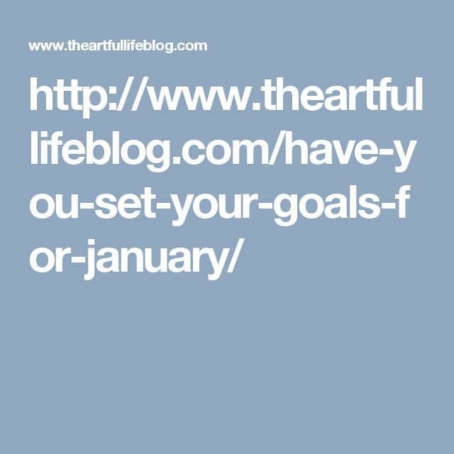 http://www.theartfullifeblog.com/have-you-set-your-goals-for-january/