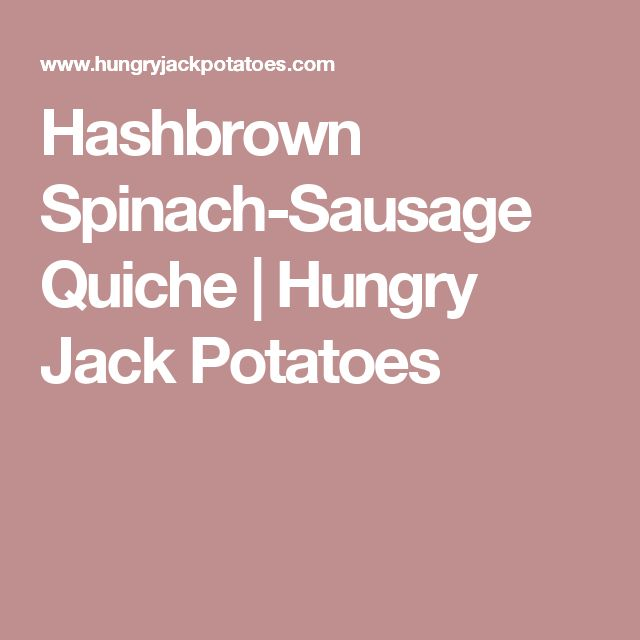Hashbrown Spinach-Sausage Quiche | Hungry Jack Potatoes