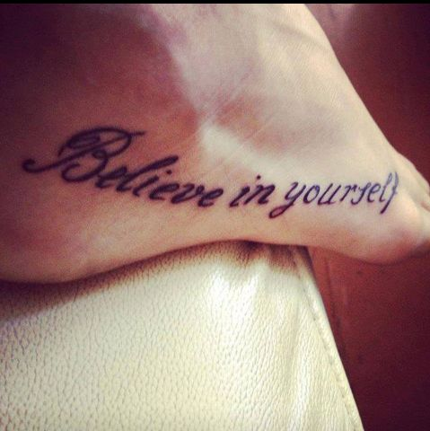 believe in yourself foot tattoo tattoos pinterest foot tattoos and tattoos and body art. Black Bedroom Furniture Sets. Home Design Ideas