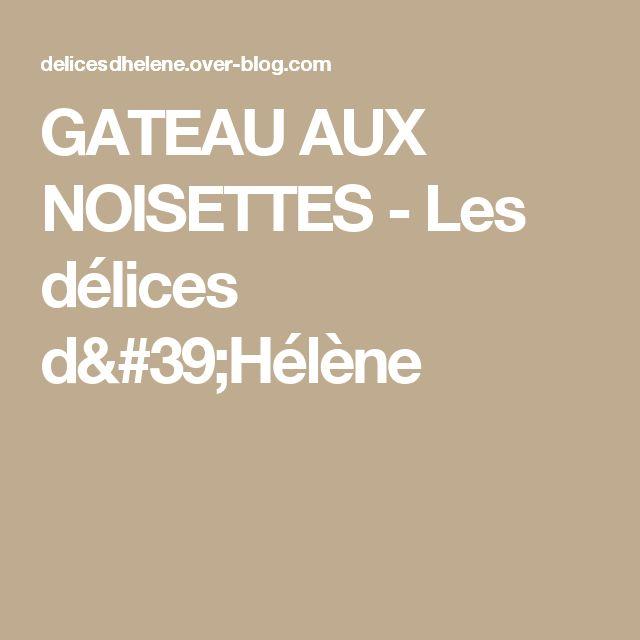 GATEAU AUX NOISETTES - Les délices d'Hélène