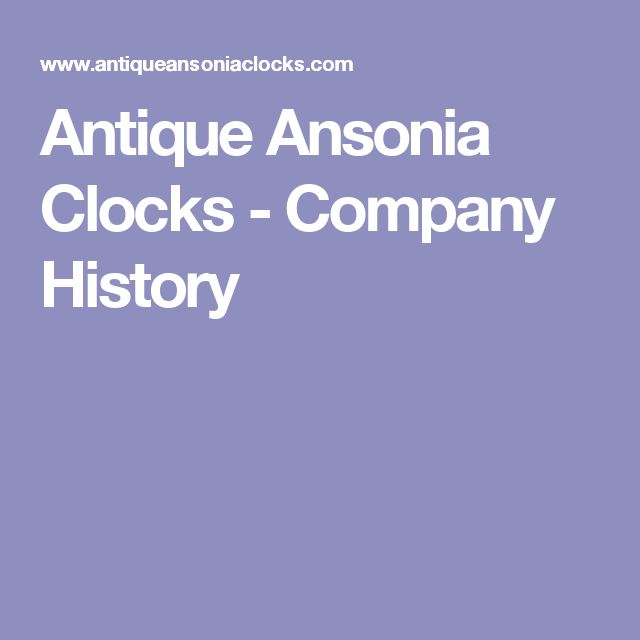 Antique Ansonia Clocks - Company History