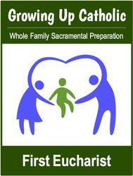 [Growing Up Catholic Sacramental Preparation] Growing Up Catholic / Crecer en la Fe Catolica (eResource): Six First Communion (Eucharist) Prep Sessions