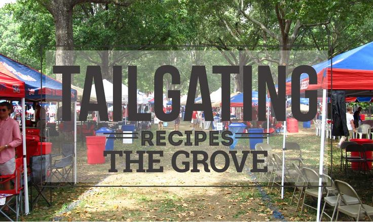 Fantastic easy tailgate recipes from tailgating in The Grove at Ole Miss.