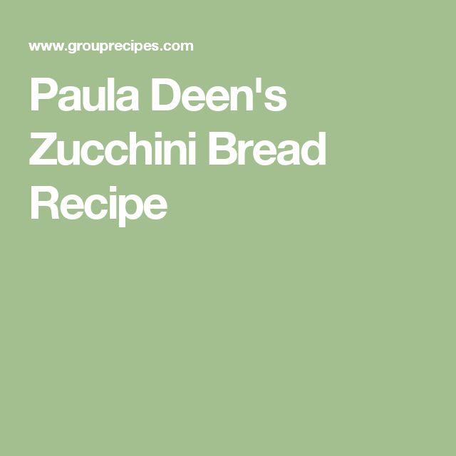 Paula Deen's Zucchini Bread Recipe