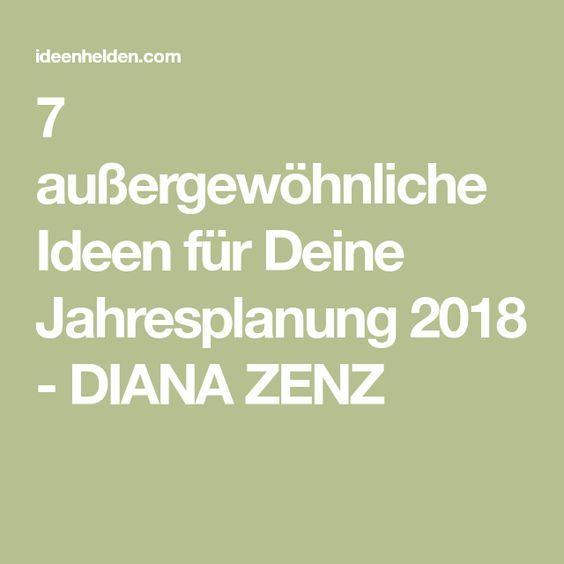 7 außergewöhnliche Ideen für Deine Jahresplanung 2018 – DIANA ZENZ