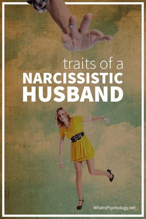 Narcissistic traits in a husband.
