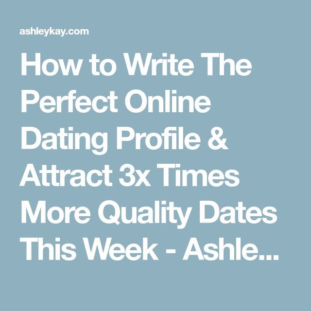 How to Write The Perfect Online Dating Profile & Attract 3x Times More Quality Dates This Week - Ashley Kay
