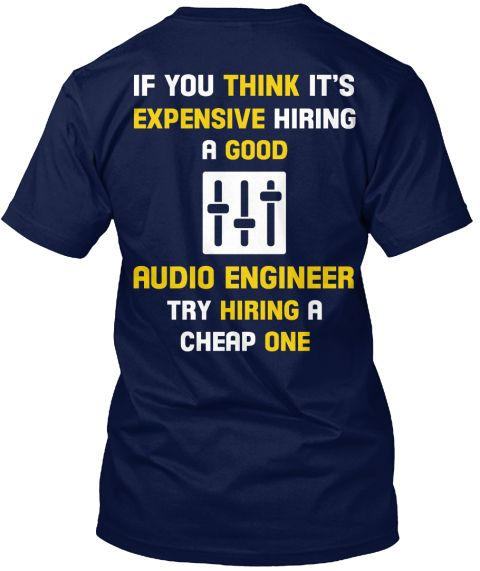 Hire A Good Audio Engineer T Shirt Navy T-Shirt Back