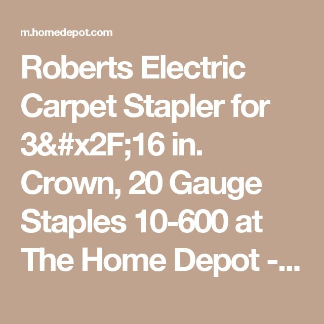 Roberts Electric Carpet Stapler for 3/16 in. Crown, 20 Gauge Staples 10-600 at The Home Depot - Mobile