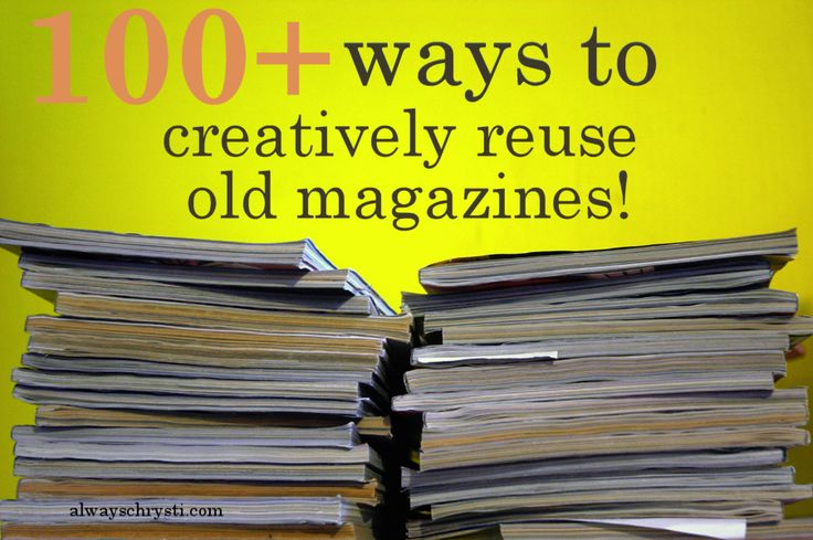 100+ ways to creatively reuse old magazines - Great tutorials