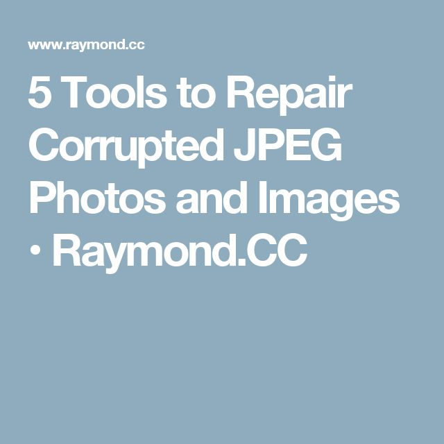 5 Tools to Repair Corrupted JPEG Photos and Images • Raymond.CC