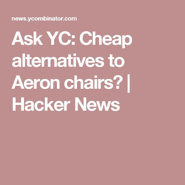 Ask YC: Cheap alternatives to Aeron chairs? | Hacker News