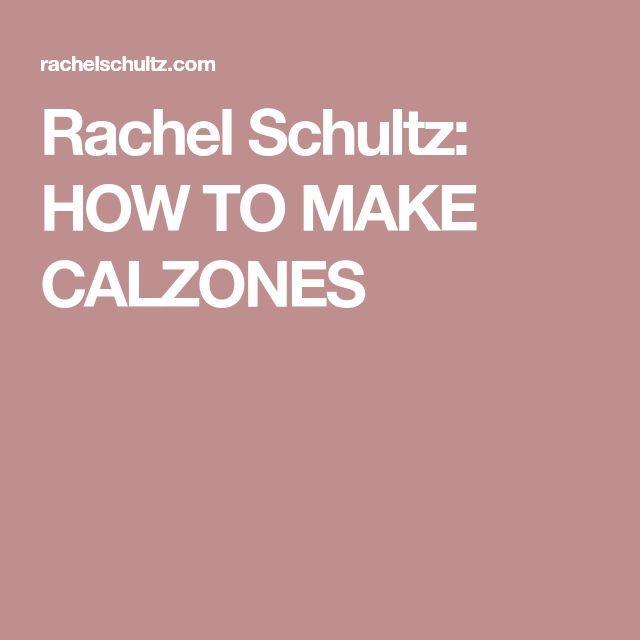 Rachel Schultz:  HOW TO MAKE CALZONES