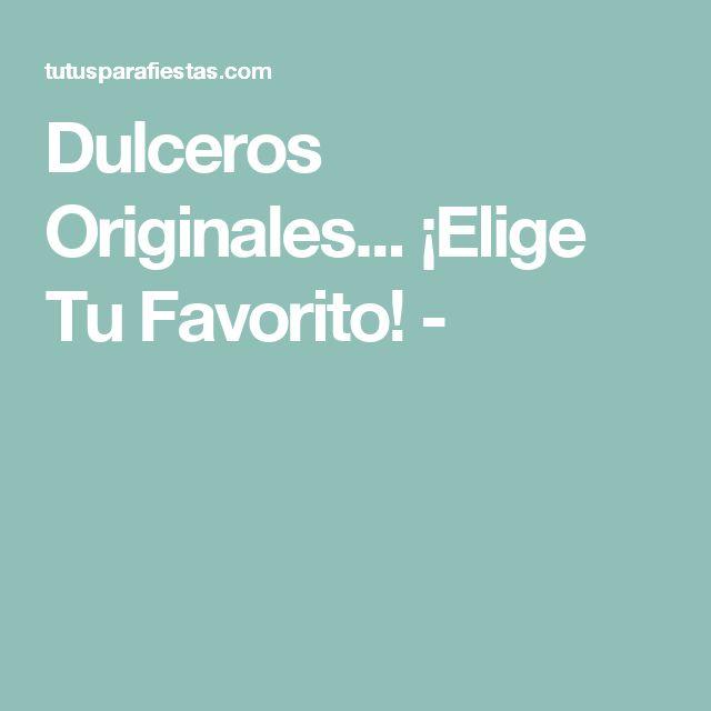Dulceros Originales... ¡Elige Tu Favorito! -