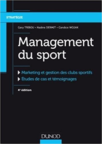 Management du sport - 4e éd. - Marketing et gestion des clubs sportifs - Gary Tribou, Nadine Dermit, Candice Wojak