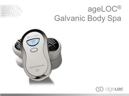 "AgeLOC ® Galvanic Body Spa. The ""galvanic current"" used today for cosmetic benefits is named after the Italian scientist, Luigi Galvani who, in 1791,>"