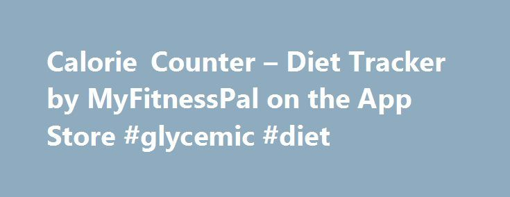 Calorie Counter – Diet Tracker by MyFitnessPal on the App Store #glycemic #diet http://diet.remmont.com/calorie-counter-diet-tracker-by-myfitnesspal-on-the-app-store-glycemic-diet/  Calorie Counter Diet Tracker by MyFitnessPal Description Lose weight with MyFitnessPal, the fastest and easiest-to-use calorie counter for iOS. With the largest food database by far (over 5,000,000 foods) and...
