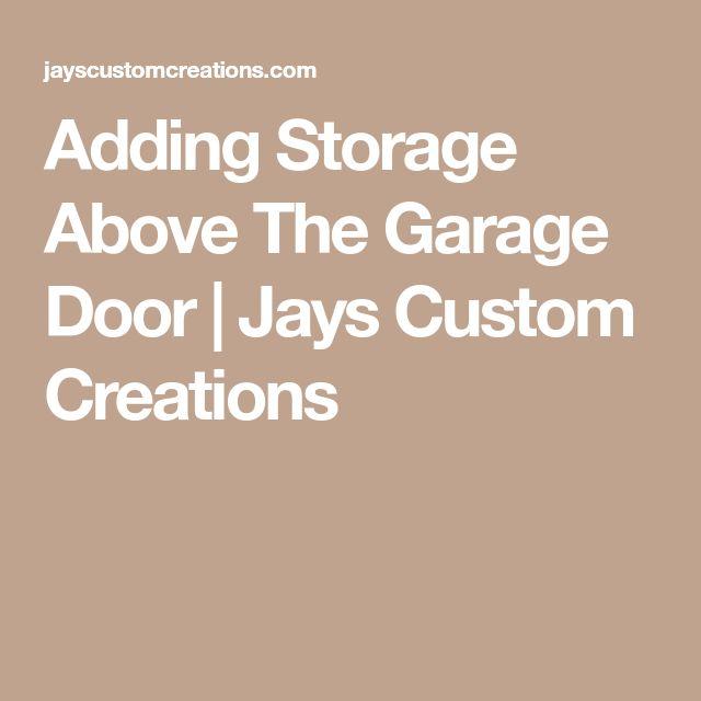 Adding Storage Above The Garage Door | Jays Custom Creations