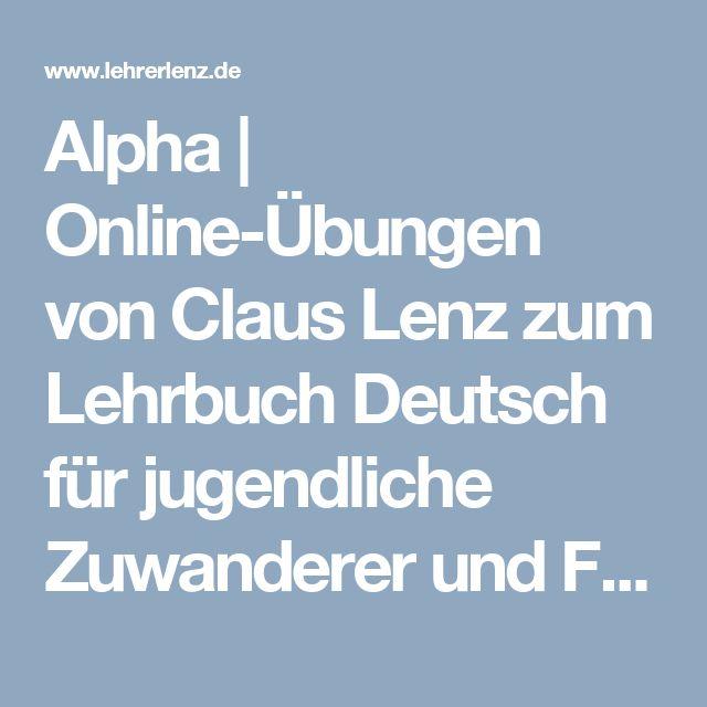 Alpha   Online-Übungen von Claus Lenz zum Lehrbuch Deutsch für jugendliche Zuwanderer und Flüchtlinge