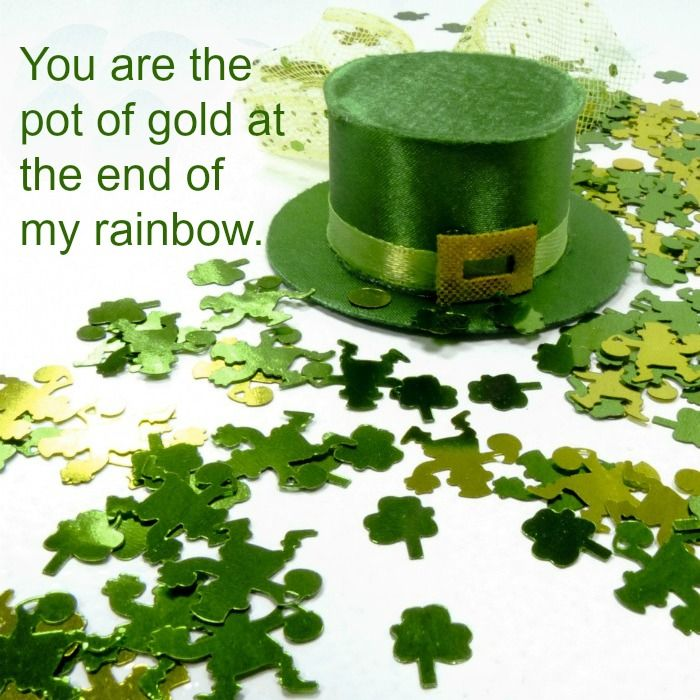 You are my pot of gold at the end of the rainbow.  See more St. Patrick's Day quotes on Always the Holidays.
