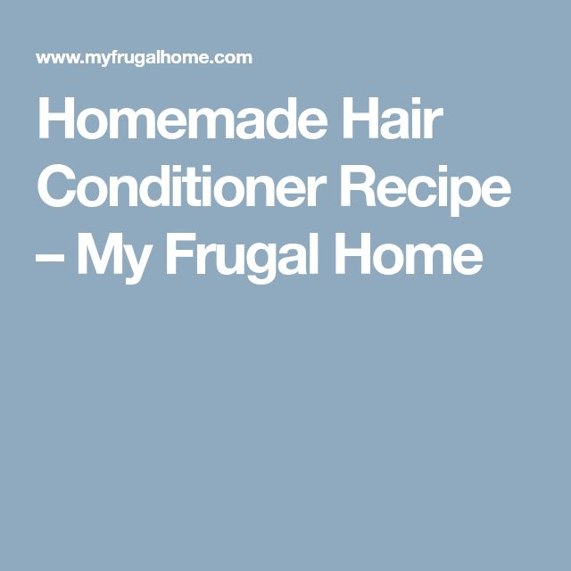 Homemade Hair Conditioner Recipe – My Frugal Home