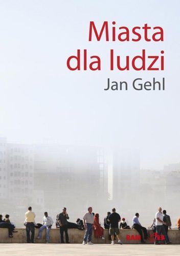 """Jan Gehl - """"Miasta dla ludzi"""""""