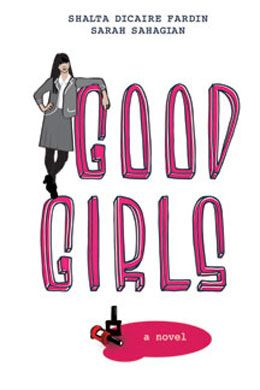 Good Girls - a YA novel by Shalta Dicaire Fardin & Sarah Sahagian:  the story of Allie and Octavia, two young women trying to figure out who they want to be. Welcome to Anne Bradstreet College, an all-girls prep school in Boston. At ABC, as the school is affectionately known, high school isn't just about shoes, boys and weekend getaways; it's about becoming more accomplished than Joan of Arc. $19.95