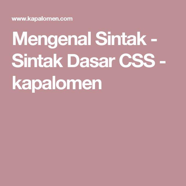 Mengenal Sintak - Sintak Dasar CSS           -            kapalomen