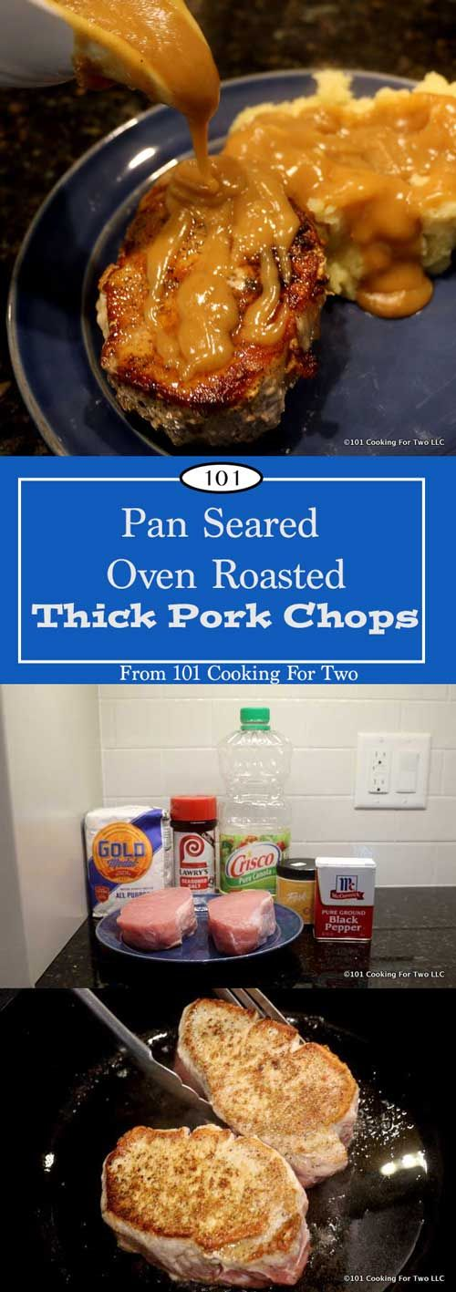 Pan Seared Oven Roasted Thick Pork Chops from 101 Cooking for Two | Learn how to cook those beautiful thick cut pork chops. Add in some gravy and you're in pork heaven again. via @drdan101cft